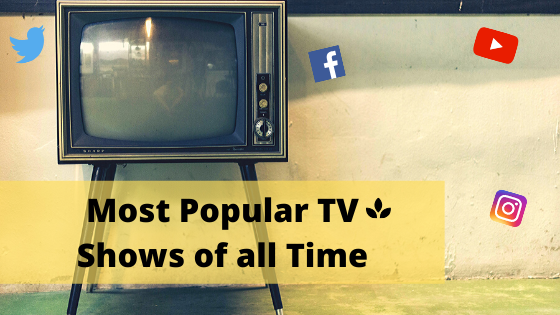 Most Popular TV Shows of all Time